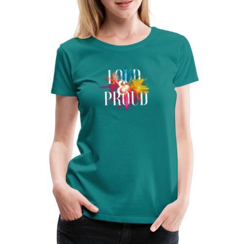 loudandproud - Frauen Premium T-Shirt