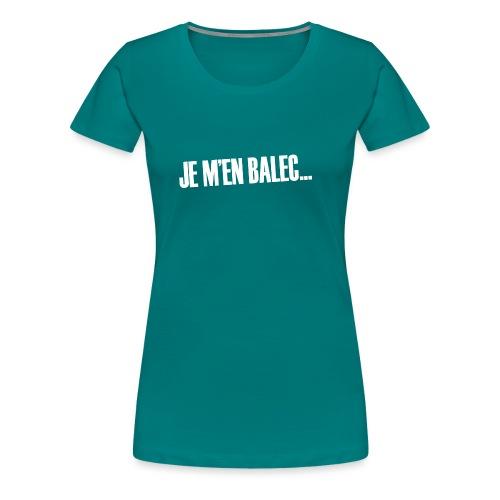 Je m'en balec... - T-shirt Premium Femme