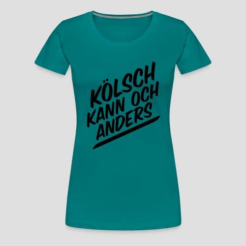 Kölsch kann auch anders - Frauen Premium T-Shirt