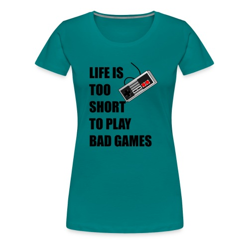 Life is too short to play bad games - Frauen Premium T-Shirt