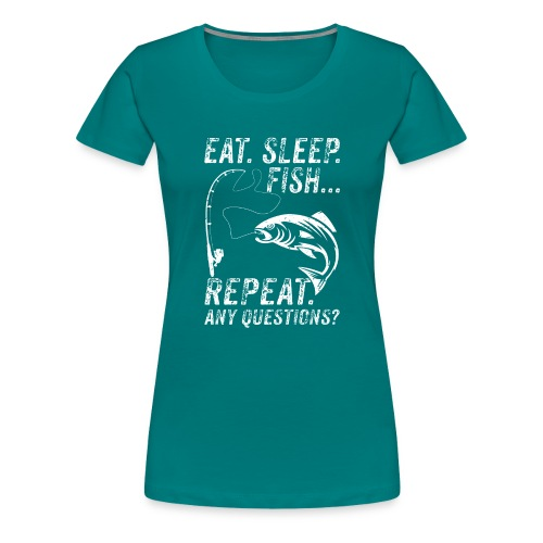 EAT SLEEP FISH REPEAT ANY QUESTIOINS? - Frauen Premium T-Shirt