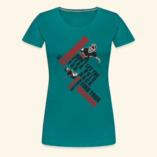 Get Stronger, Don't let the Fear Hold you Back - Frauen Premium T-Shirt