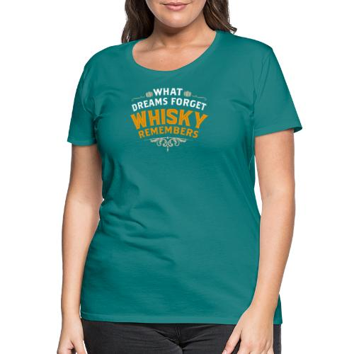 What Dreams forget Whisky remembers - Frauen Premium T-Shirt