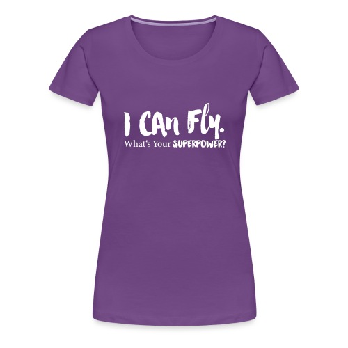 I can fly. Waht's your superpower? - Frauen Premium T-Shirt