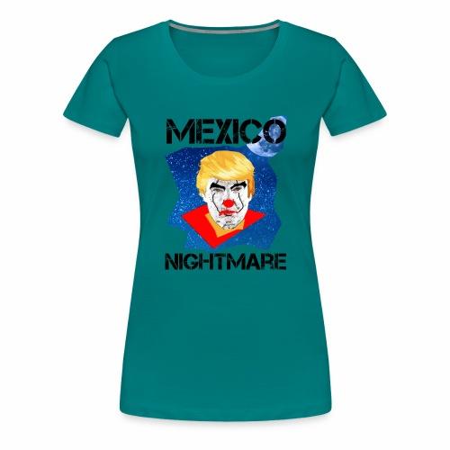 Mexico Nightmare Blue / L'incubo blu del Messico - Maglietta Premium da donna
