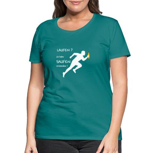 Laufen? ich habe SAUFEN verstanden! - Frauen Premium T-Shirt