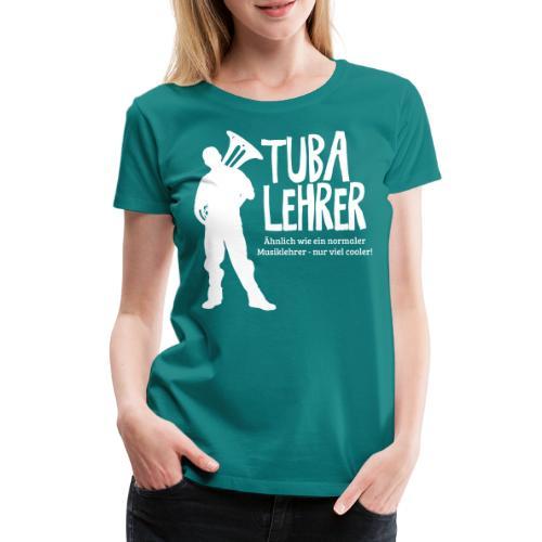 Tuba Lehrer | Tubist - Frauen Premium T-Shirt