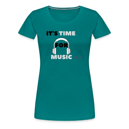 Its time for music - Women's Premium T-Shirt