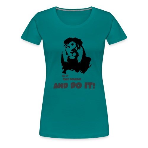 Rise up, take courage and do it! - Women's Premium T-Shirt