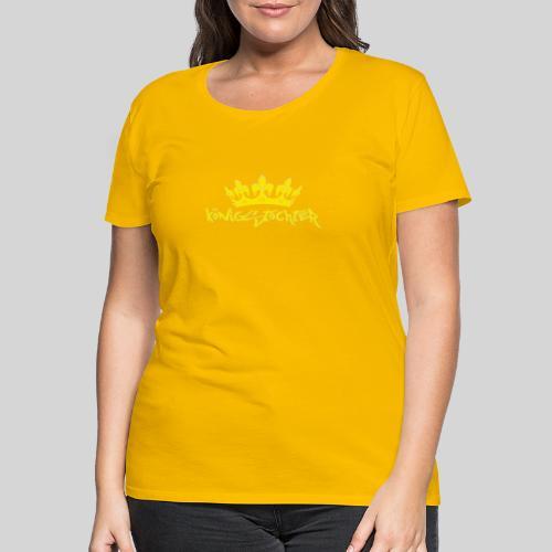 Königstochter m. Krone über der stylischen Schrift - Frauen Premium T-Shirt