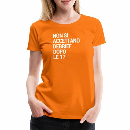 Debrief dopo le 17 - Maglietta Premium da donna