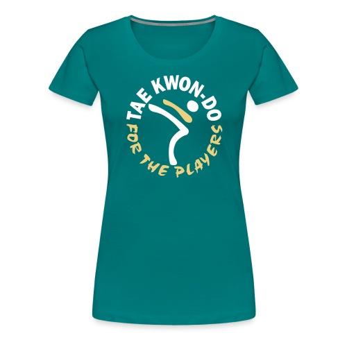 Taekwondo for the players - Women's Premium T-Shirt