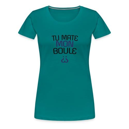 Tu mate mon boule ? - T-shirt Premium Femme