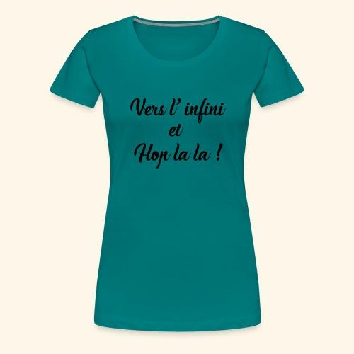 vers l infini et Hop lala - T-shirt Premium Femme