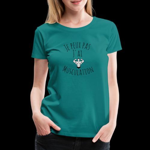 Je peux pas j'ai musculation - T-shirt Premium Femme