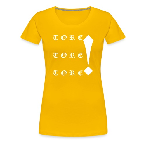 Tore! Tore! Tore! - Frauen Premium T-Shirt