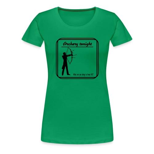 Archery tonight - Naisten premium t-paita