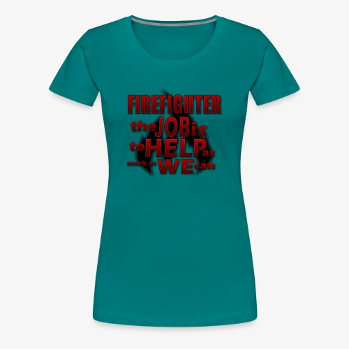 Firefighter Spruch - Frauen Premium T-Shirt