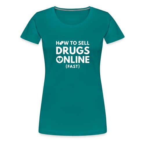 How to Sell Drugs Online Fast logo - Maglietta Premium da donna