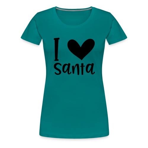 I love Santa - Frauen Premium T-Shirt