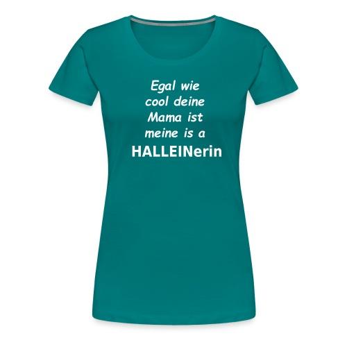 Egal wie cool deine Mama ist, meine is a Halleiner - Frauen Premium T-Shirt