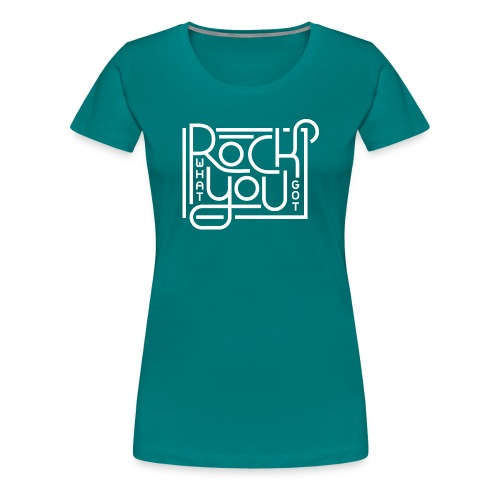 Rock what you got - Vrouwen Premium T-shirt