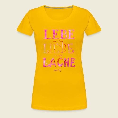 Lebe Liebe Lache pink rosa - Frauen Premium T-Shirt