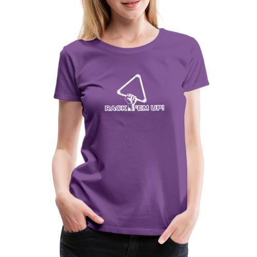"Billard Shirt ""Rack 'em up! - Pool Billard - Frauen Premium T-Shirt"