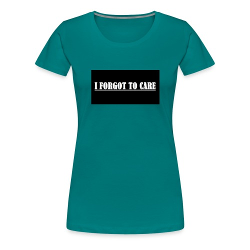 I FORGOT TO CARE - Women's Premium T-Shirt
