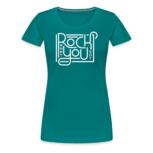 Rock what you got - Vrouwen Premium T-shirt