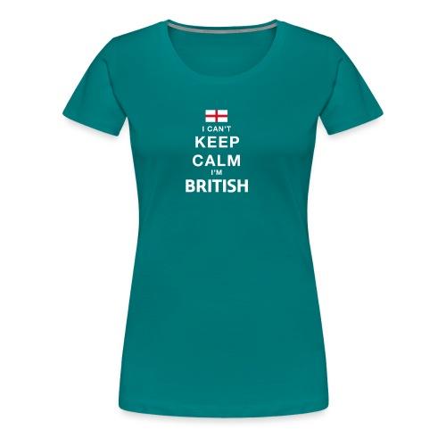 I CAN T KEEP CALM british - Frauen Premium T-Shirt