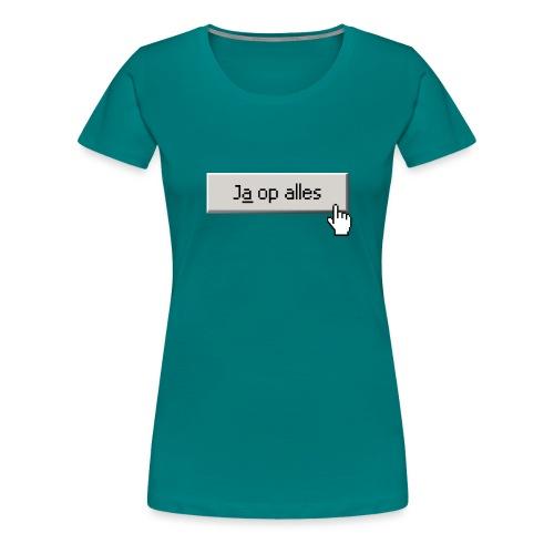 Ja Op Alles - Vrouwen Premium T-shirt
