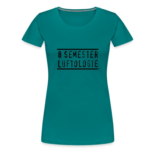 8 Semester Lueftologie - Frauen Premium T-Shirt