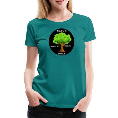 NATUR braucht keine Kohle - Frauen Premium T-Shirt