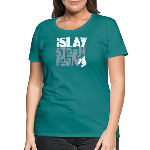 Islay Storm Born - Frauen Premium T-Shirt