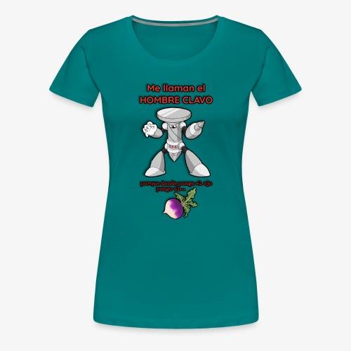 Me llaman el HOMBRE CLAVO - Camiseta premium mujer