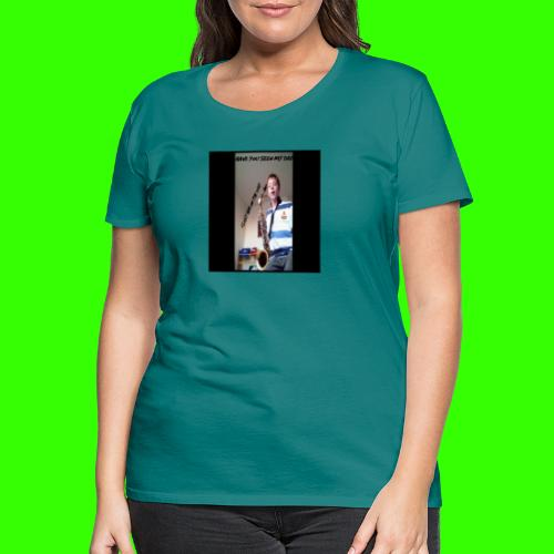 HAVE YOU SEEN MY DAD - Women's Premium T-Shirt