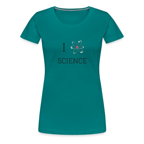 I love science - T-shirt Premium Femme