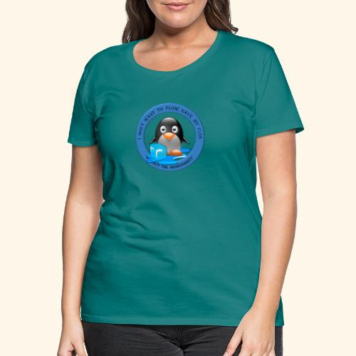 I don t want to flow save my floe - T-shirt Premium Femme