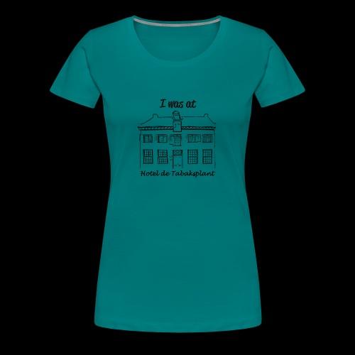 I was at Hotel de Tabaksplant ZWART - Vrouwen Premium T-shirt