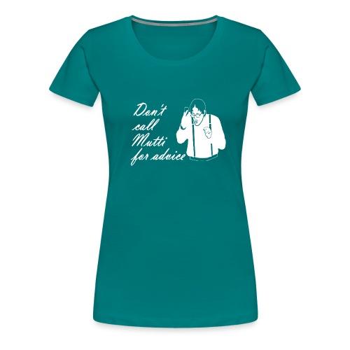 Don't call Mutti - Frauen Premium T-Shirt