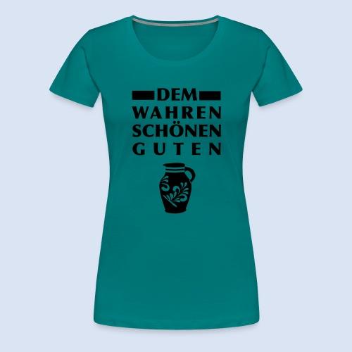 Dem Wahren Schönen Guten - Frauen Premium T-Shirt
