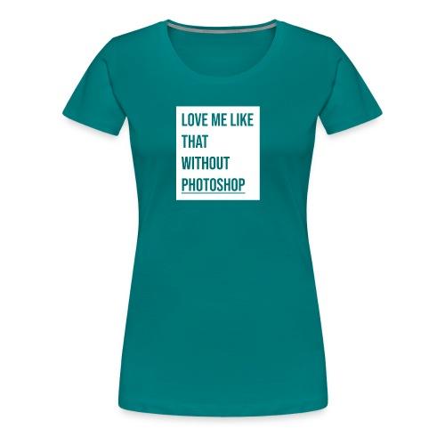 Quiereme asi como soy - Camiseta premium mujer