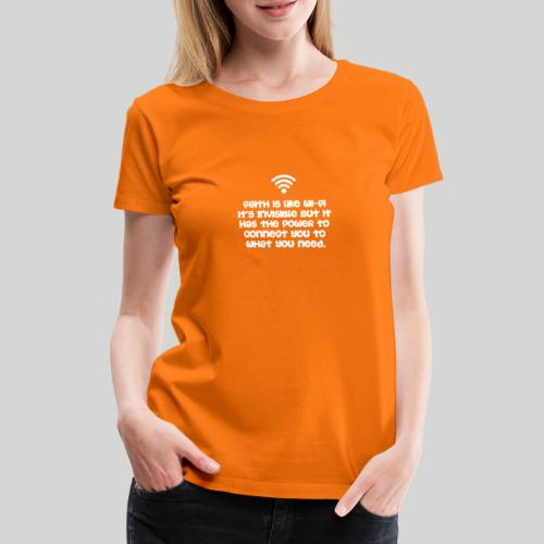 Faith is like Wi Fi it s invisible but has Power - Frauen Premium T-Shirt