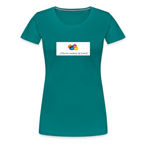 Viktoria zamknij sie i pisuj LIMITED EDITION!!! - Women's Premium T-Shirt