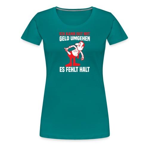 es fehlt halt - Frauen Premium T-Shirt