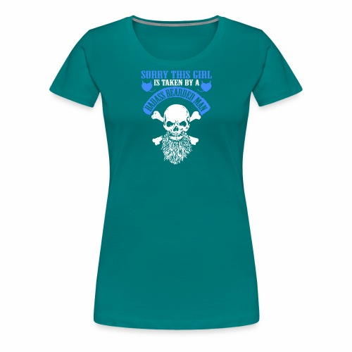 Sorry This Girl is Taken by a Badass Bearded Man - Women's Premium T-Shirt