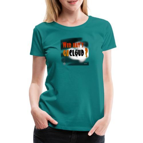 Kreativ Studio Nuding Design Wer hats gecloud? - Frauen Premium T-Shirt