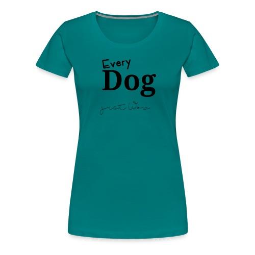 Every Dog just WoW - Frauen Premium T-Shirt