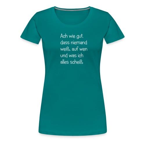 lustiger Spruch - Ich scheiße auf alles und jeden - Frauen Premium T-Shirt
